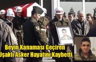 BEYİN KANAMASI GEÇİREN UŞAKLI ASKER'DEN ACI...