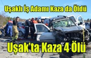 UŞAK'TA KAZA 4 ÖLÜ, ÜNLÜ İŞ ADAMI (YÖRÜK...