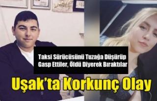 UŞAK'TA TAKSİCİYE KORKUNÇ TUZAK!