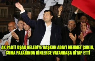 MEHMET ÇAKIN, CUMA PAZARINDA BİNLERCE VATANDAŞA...