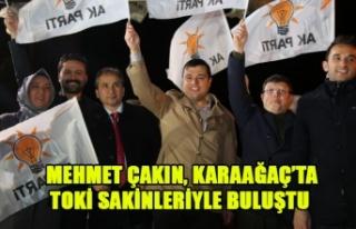 MEHMET ÇAKIN, KARAAĞAÇ'TA TOKİ SAKİNLERİYLE...