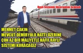 MEHMET ÇAKIN: MEVCUT DEMİRYOLU HATTI ÜZERİNE ÇOK...