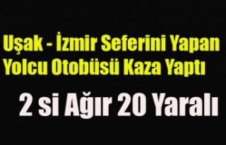 UŞAK İZMİR OTOBÜSÜ KAZA YAPTI 2 Sİ, AĞIR 20...