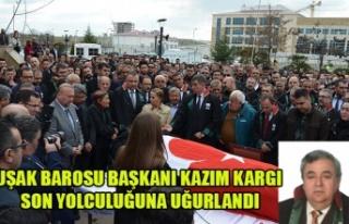 UŞAK BAROSU BAŞKANI KAZIM KARGI SON YOLCULUĞUNA...