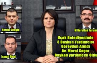 UŞAK BELEDİYESİNDE 3 BAŞKAN YARDIMCISI GÖREVDEN...