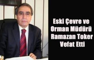 ESKİ ÇEVRE VE ORMAN MÜDÜRÜ RAMAZAN TOKER VEFAT...