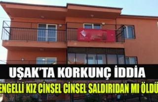 UŞAK'TA ENGELLİ KIZIN CİNSEL SALDIRI SONUCU...
