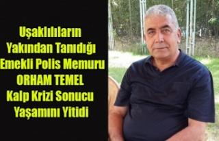 EMEKLİ POLİS MEMURU ORHAN TEMEL YAŞAMINI YİTİRDİ