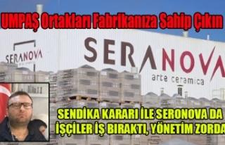 SERONAVA SERAMİK'TE İŞÇİLER İŞ BIRAKTI...