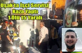 UŞAK'TA İŞÇİ SERVİSİ KAZA YAPTI 1 ÖLÜ...