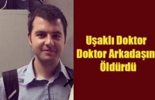 UŞAKLI DOKTOR, DOKTOR ARKADAŞINI ÖLDÜRDÜ