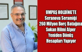 UMPAŞ HOLDİNGİ BORÇ BATAĞINA SOKAN HİLMİ ALPER...