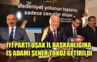İYİ PARTİ UŞAK İL BAŞKANLIĞINA İŞ ADAMI ŞENER...