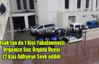 UŞAK'TAN 1 KİŞİNİN DE BULUNDUĞU 12 ORGANİZE...