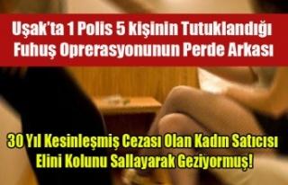 UŞAK'TA 5 KİŞİNİN TUTUKLANDIĞI FUHUŞ OPERASYONUNUN...
