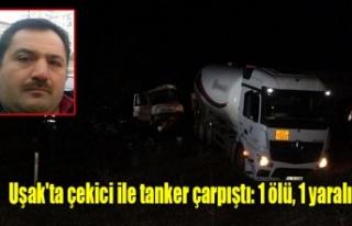 Uşak'ta çekici ile tanker çarpıştı: 1 ölü,...