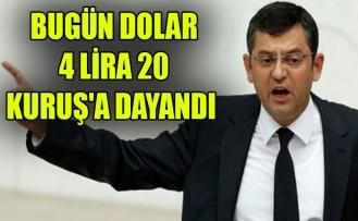 """""""BUGÜN DOLAR 4 LİRA 20 KURUŞ'A DAYANDI"""