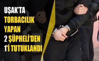 UŞAK'TA TORBACILIK YAPAN 2 ŞÜPHELİ'DEN 1'İ TUTUKLANDI
