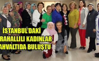 İSTANBUL'DAKİ KARAHALLILI KADINLAR KAHVALTIDA BULUŞTU