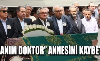 """CANIM DOKTOR"" ANNESİNİ KAYBETTİ"