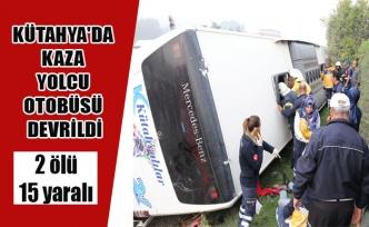 KÜTAHYA'DA KAZA YOLCU OTOBÜSÜ DEVRİLDİ 2 ÖLÜ, 15 YARALI