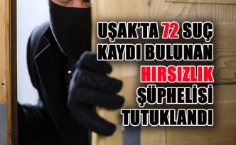 Uşak'ta 72 Suç Kaydı Bulunan Hırsızlık Şüphelisi Tutuklandı