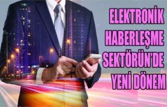 ELEKTRONİK HABERLEŞME SEKTÖRÜN'DE YENİ DÖNEM