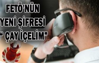 """FETÖ'NÜN YENİ ŞİFRESİ """" ÇAY İÇELİM"""""""