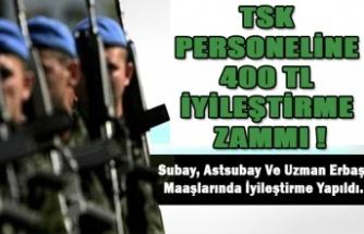 TSK PERSONELİNE 400 TL İYİLEŞTİRME ZAMMI !
