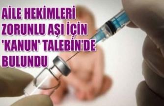 AİLE HEKİMLERİ ZORUNLU AŞI İÇİN 'KANUN' TALEBİN'DE BULUNDU