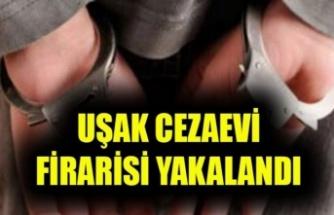 UŞAK CEZAEVİ FİRARİSİ YAKALANDI