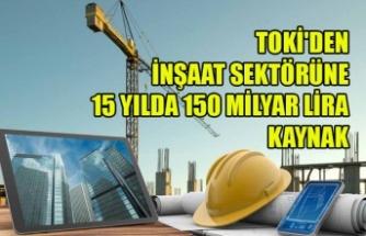 TOKİ'DEN İNŞAAT SEKTÖRÜNE 15 YILDA 150 MİLYAR LİRA KAYNAK