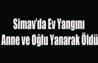 SİMAV'A KORKUNÇ YANGIN ANNE VE OĞLU YANARAK ÖLDÜ