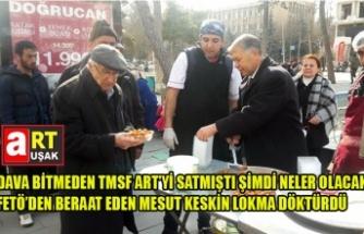 DAVA BİTMEDEN TMSF ART'Yİ SATMIŞTI, MESUT KESKİN BERAAT ETTİ LOKMA DÖKTÜRDÜ