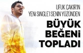 """UFUK ÇAKIR'IN """"SENİN YÜZÜNDEN"""" SİNGLE'INI BÜYÜK BEĞENİ TOPLADI"""