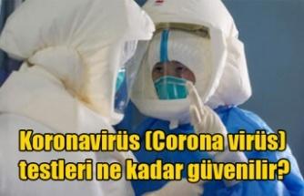 Koronavirüs (Corona virüs) testleri ne kadar güvenilir?