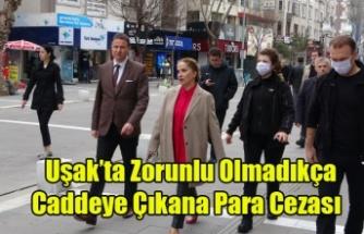 Uşak'ta Zorunlu Olmadıkça Caddeye Çıkana Para Cezası Kesilecek