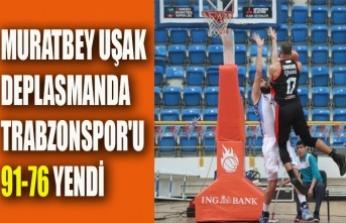 MURATBEY UŞAK DEPLASMANDA TRABZONSPOR'U 91-76 YENDİ