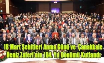18 Mart Şehitleri Anma Günü ve Çanakkale Deniz Zaferi'nin 104. Yıl Dönümü Kutlandı