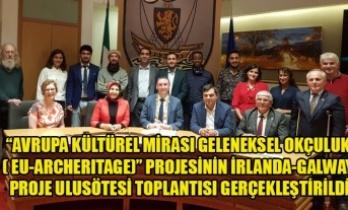 AVRUPA KÜLTÜREL MİRASI GELENEKSEL OKÇULUK PROJE TOPLANTISI İRLANDA DA GERÇEKLEŞTİRİLDİ