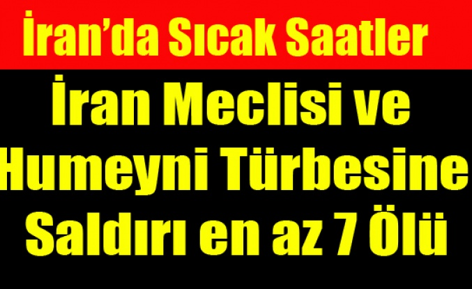 İRAN DA MECLİSE  İŞİD SALDIRISI 7 ÖLÜ