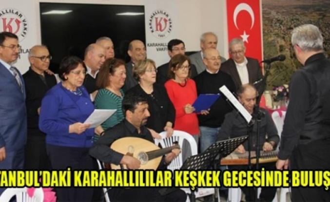 İSTANBUL'DAKİ KARAHALLILILAR KEŞKEK GECESİNDE BULUŞTU