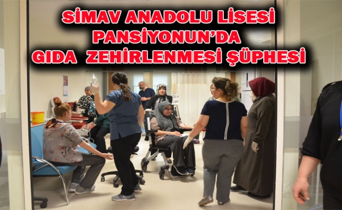 SİMAV ANADOLU LİSESİ PANSİYONUNDA  GIDA  ZEHİRLENMESİ ŞÜPHESİ