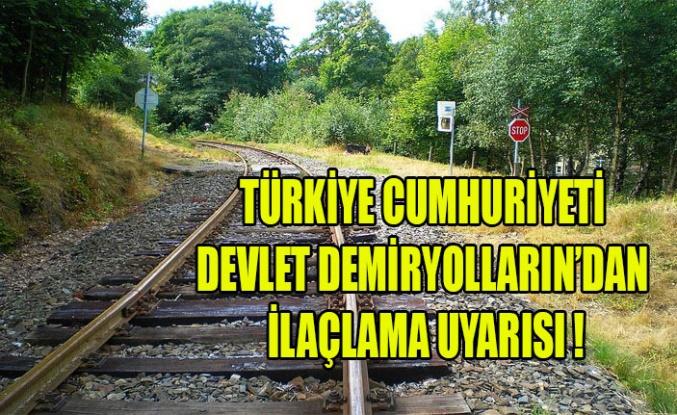TÜRKİYE CUMHURİYETİ DEVLET DEMİRYOLLARIN'DAN İLAÇLAMA UYARISI !