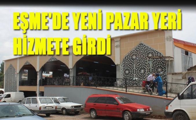 EŞME'DE YENİ PAZAR YERİ HİZMETE GİRDİ