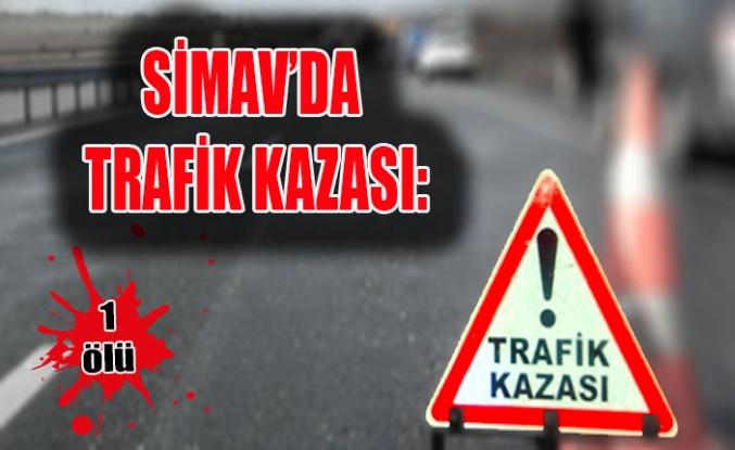 SİMAV'DA TRAFİK KAZASI: 1 ÖLÜ, 1 YARALI