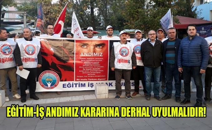 EĞİTİM-İŞ: ANDIMIZ KARARINA DERHAL UYULMALIDIR!