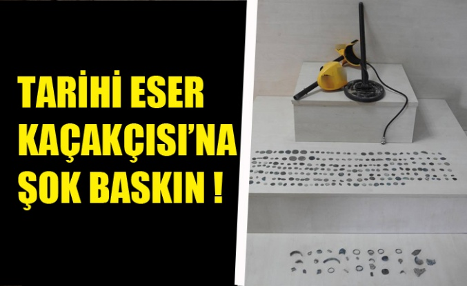 TARİHİ ESER KAÇAKÇISI'NA ŞOK BASKIN !