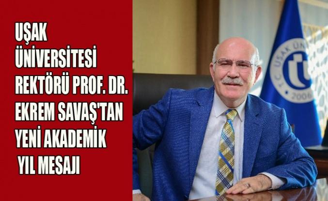 UŞAK ÜNİVERSİTESİ REKTÖRÜ PROF.DR.EKREM SAVAŞ'TAN YENİ AKADEMİK YIL MESAJI