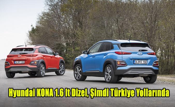Hyundai KONA 1.6 lt Dizel, Şimdi Türkiye Yollarında.